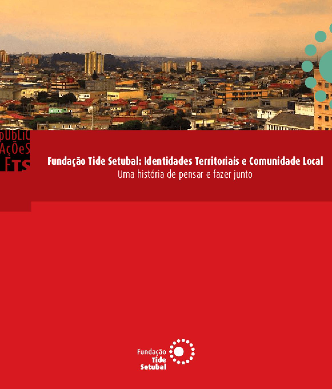 Fundação Tide Setubal: Identidades territoriais e comunidade local - uma história de pensar e fazer junto