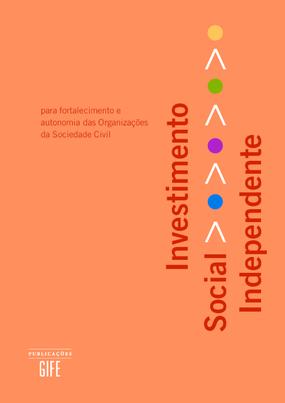 Investimento social independente: para fortalecimento e autonomia das organizações da sociedade civil