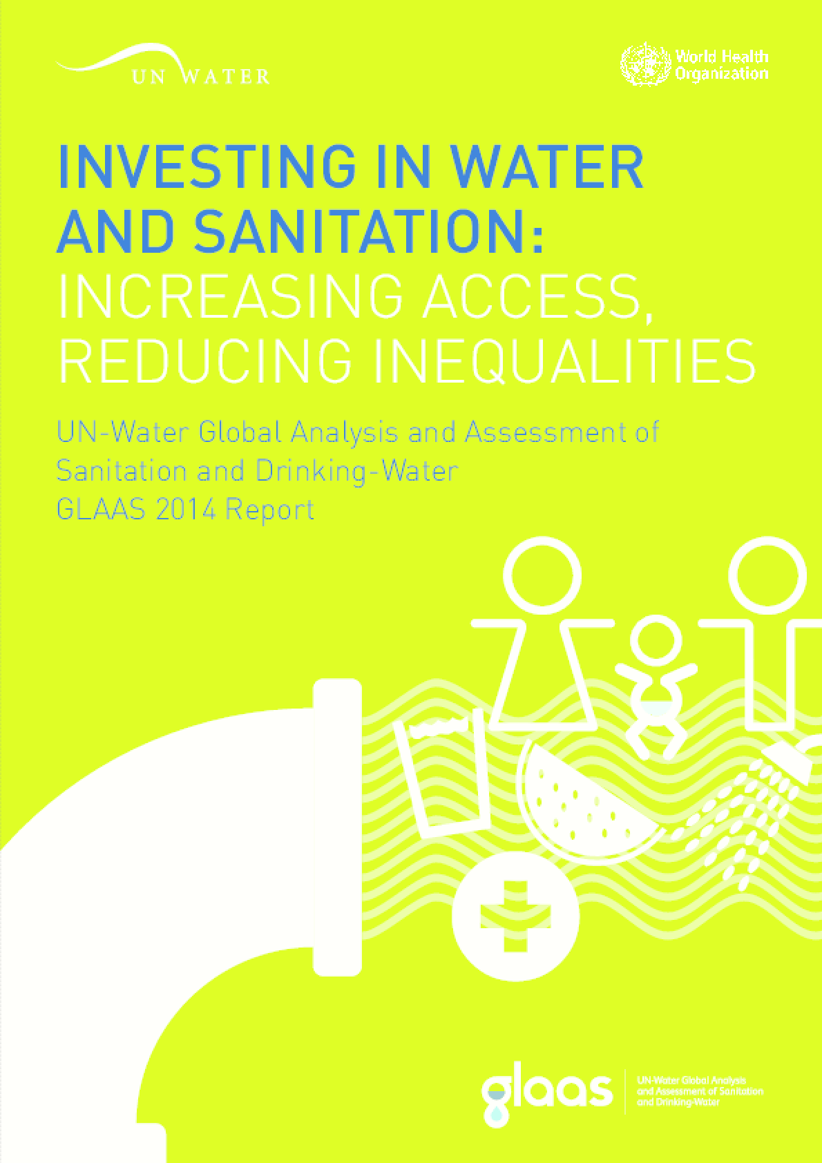 UN-Water Global Analysis and Assessment of Sanitation and Drinking-Water (GLAAS) 2014 Report: Investing in Water and Sanitation: Increasing access, reducing inequalities