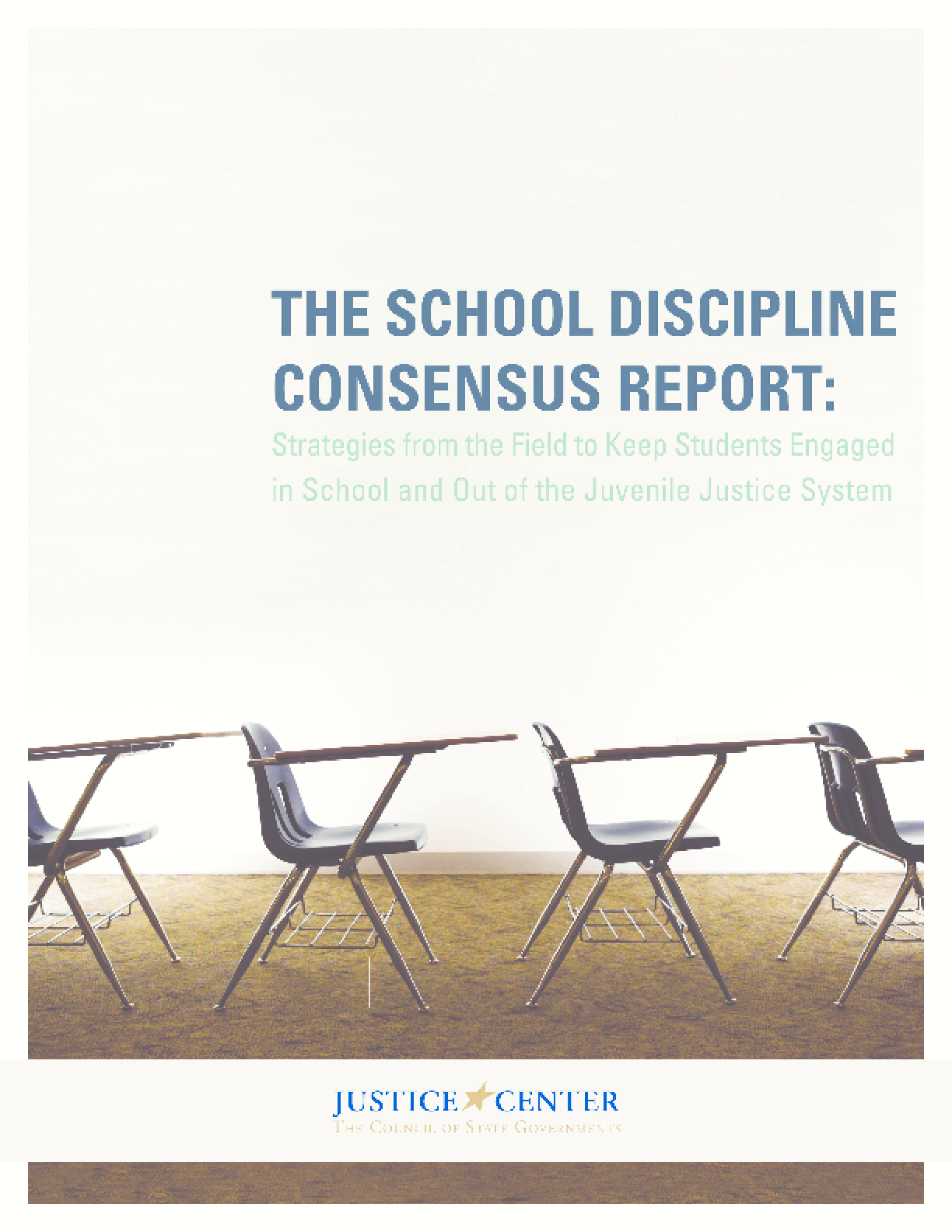 School Discipline Consensus Report: Strategies from the Field to Keep Students Engaged in School and Out of the Juvenile Justice System, The