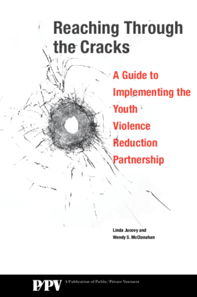 Reaching Through the Cracks: A Guide to Implementing the Youth Violence Reduction Partnership
