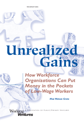 Unrealized Gains: How Workforce Organizations Can Put Money in the Pockets of Low-Wage Workers