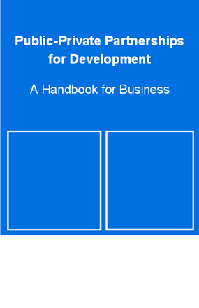 Public-Private Partnerships for Development: A Handbook for Business