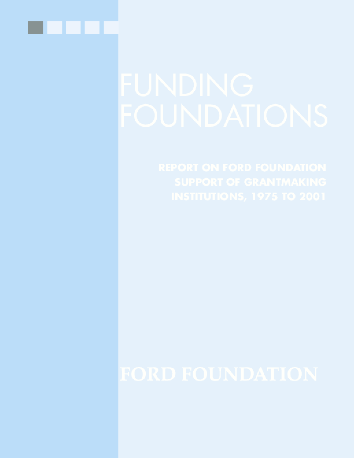 Funding Foundations: Report on Ford Foundation Support of Grantmaking Institutions, 1975 to 2001