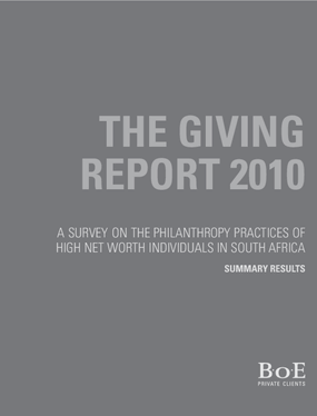 The Giving Report 2010: A Survey on the Philanthropy Practices of High Net Worth Individuals in South Africa. Summary Results
