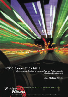 Fixing a Flat at 65 MPH: Restructuring Services to Improve Program Performance in Workforce Development