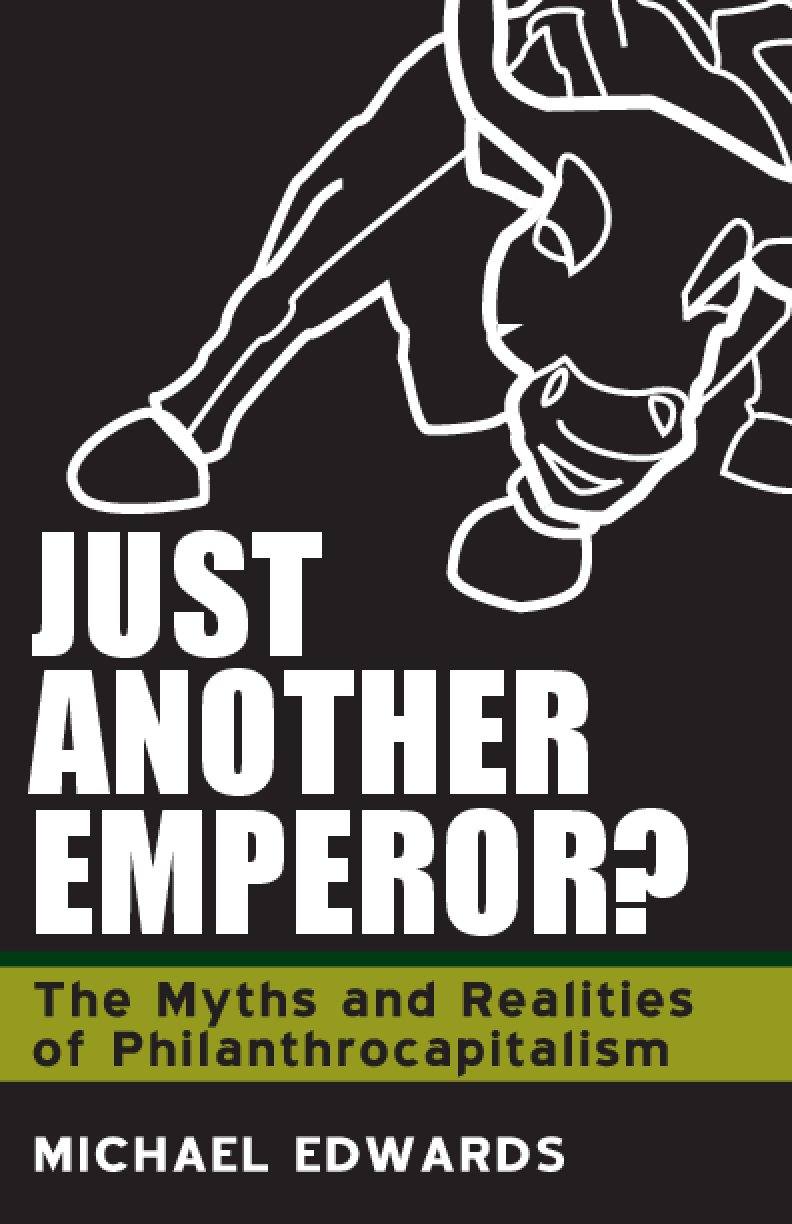 Just Another Emperor: The Myths and Realities of Philanthrocapitalism