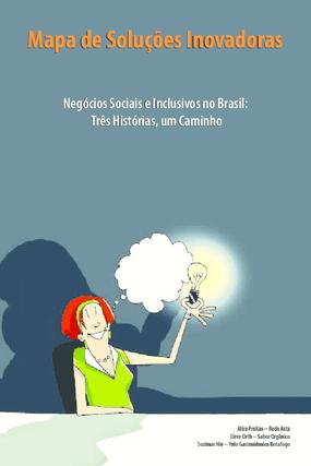 Mapa de soluções inovadoras: negócios sociais e inclusivos no Brasil - três histórias, um caminho