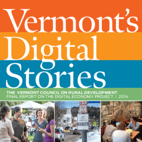 Vermont's Digital Stories: The Vermont Council on Rural Development Final Report on the Digital Economy Project