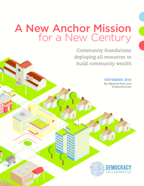 A New Anchor Mission for a New Century: Community Foundations Deploying all Resources to Build Community Wealth