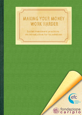 Making Your Money Work Harder : Social Investment Practices : An Introduction for Foundations