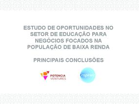 Estudo de oportunidades no setor de educação para negócios focados na população de baixa renda: principais conclusões