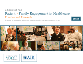 A Roadmap for Patient + Family Engagement In Healthcare Practice and Research