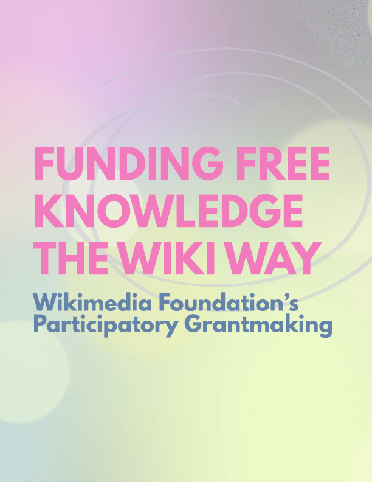 Funding Free Knowledge The Wiki Way : Wikimedia Foundation's Participatory Grantmaking