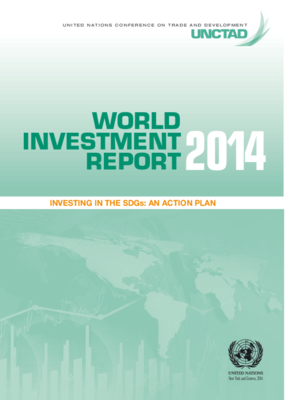 World Investment Report 2014: Investing in the SDGs - An Action Plan