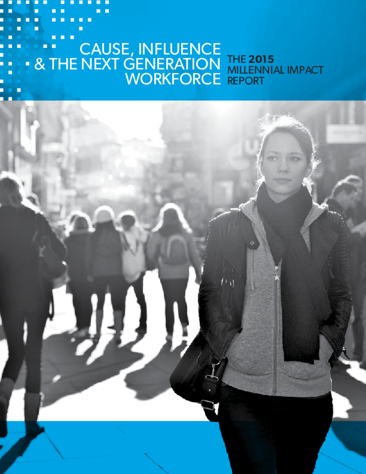 Cause, Influence, and The Next Generation Workforce: The 2015 Millennial Impact Report