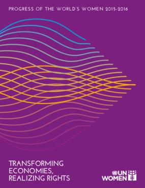 Progress of the World's Women 2015-2016: Transforming Economies, Realizing Rights