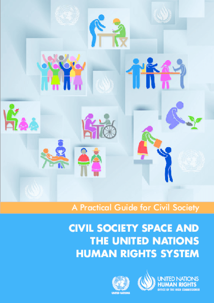 A Practical Guide for Civil Society: Civil Society Space and The United Nations Human Rights System