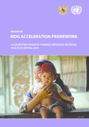 MDG Acceleration Framework: Accelerating Progress Towards Improving Maternal Health in Central Java