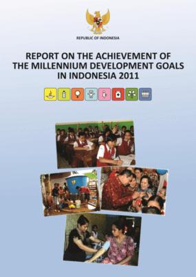 Report on the Achievement of Millennium Development Goals in Indonesia 2011