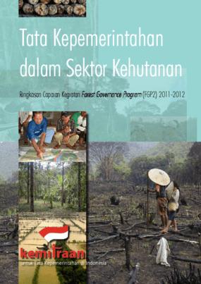 Tata Kepemerintahan Dalam Sektor Kehutanan: Ringkasan Capaian Kegiatan Forest Governance Program (FGP2) 2011-2012