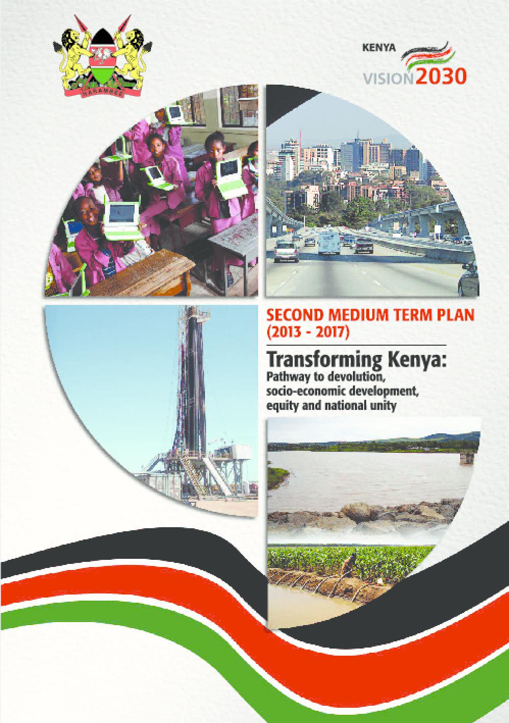 Second Medium Term Plan 2013-2017 Transforming Kenya: Pathway to Devolution, Socio-economic Development, Equity and National Unity
