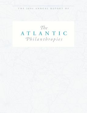 The 2004 Annual Report of The Atlantic Philanthropies