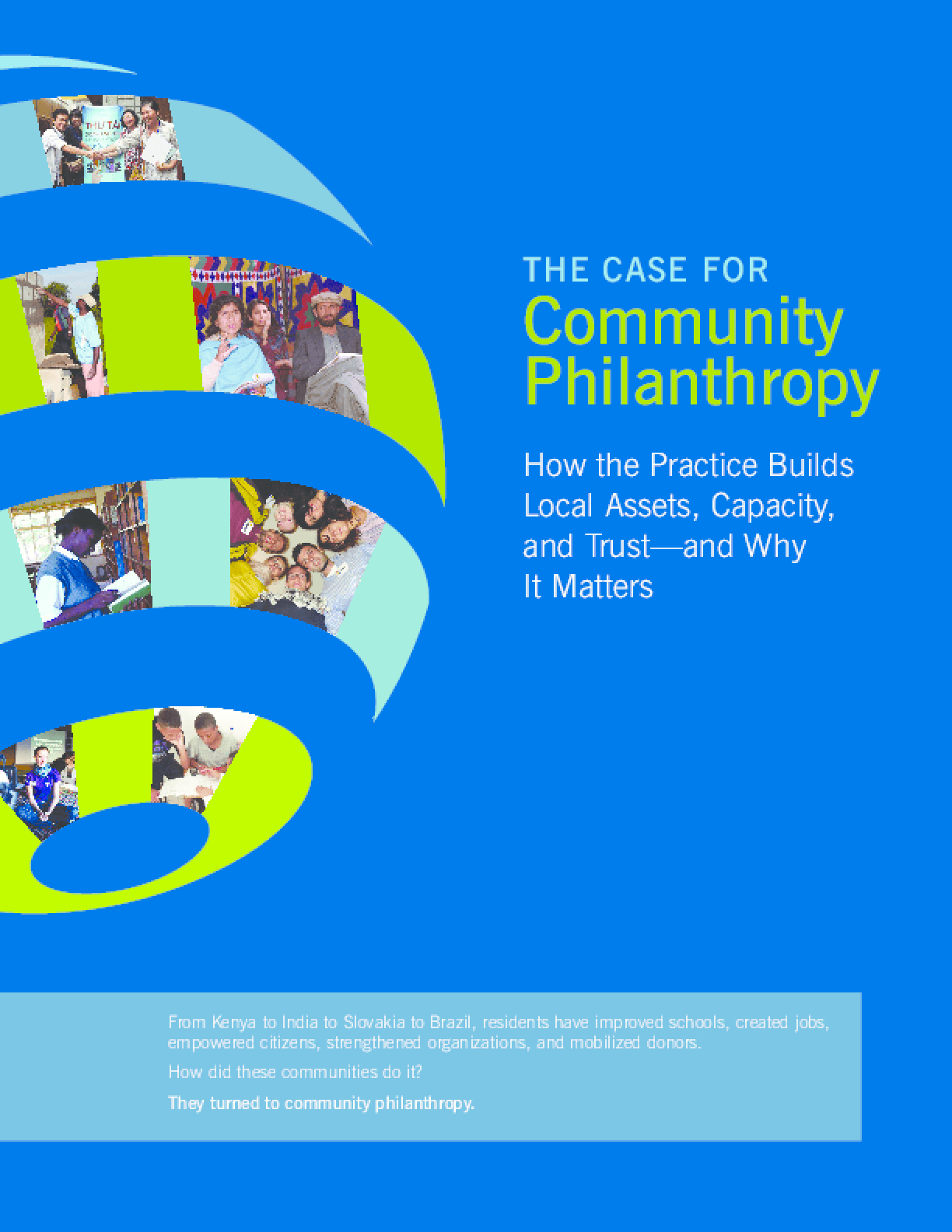 The Case for Community Philanthropy: How the Practice Builds Local Assets, Capacity, and Trust-- and Why It Matters