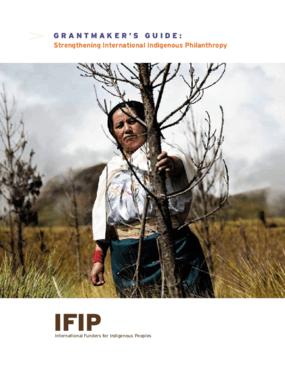 Grantmaker's Guide: Strengthening International Indigenous Philanthropy