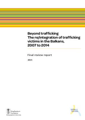 Beyond Trafficking. The Re/integration of Trafficking Victims in the Balkans 2007-2014. Final Review Report.