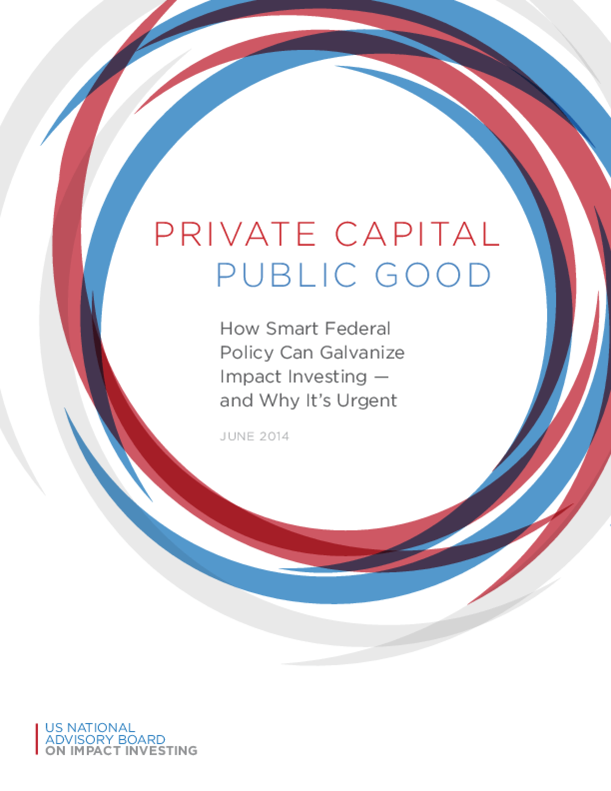 Private Capital - Public Good : How Smart Federal Policy Can Galvanize Impact Investing - and Why It's Urgent
