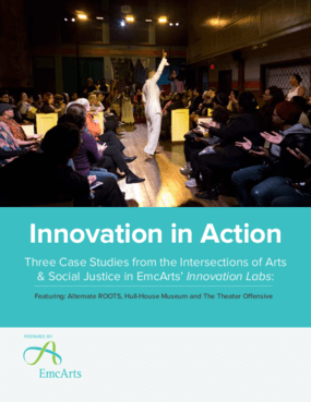Innovation in Action: Three Case Studies from the Intersections of Arts and Social Justice in EmcArts' Innovation Labs