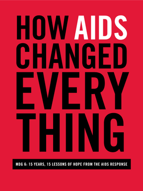 How Aids Changed Everything - MDG 6: 15 Years, 15 Lessons Of Hope From The Aids Response