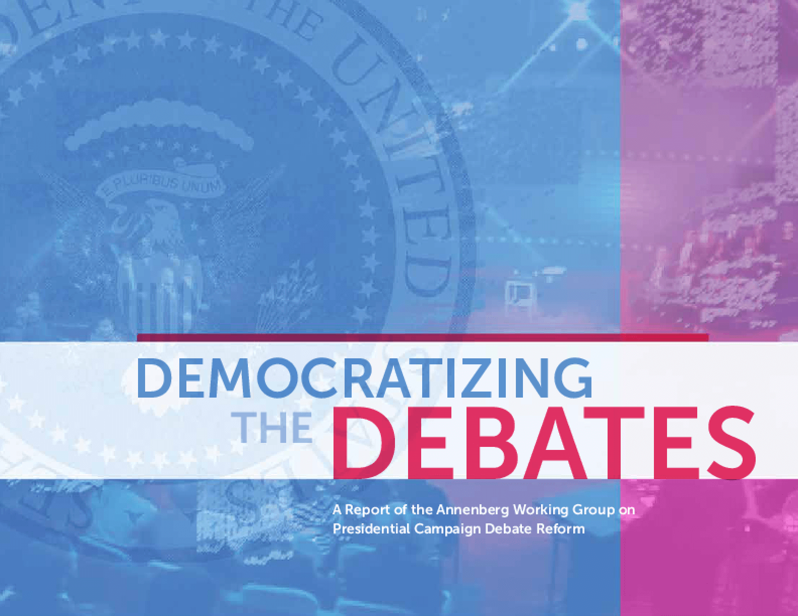 Democratizing The Debates: A Report of the Annenberg Working Group on Presidential Campaign Debate Reform