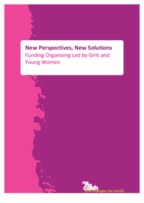 New Perspectives, New Solutions: Funding Organising Led by Girls and Young Women
