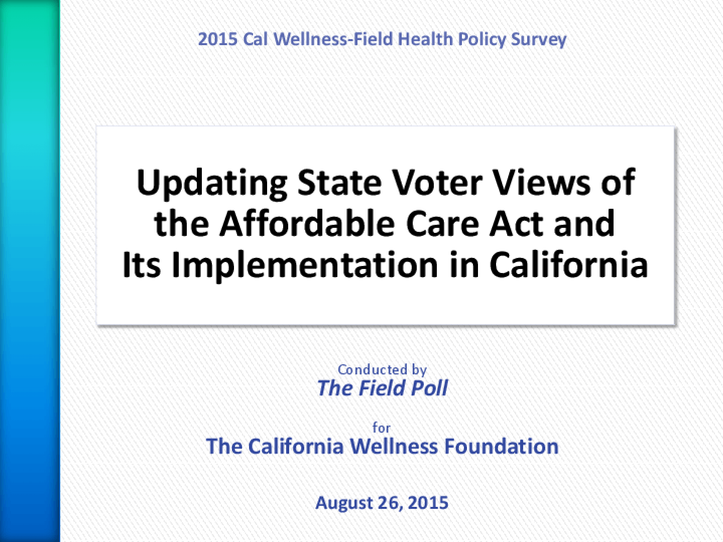 2015 Cal Wellness-Field Health Policy Survey: Updating State Voter Views of the Affordable Care Act and It's Implementation in California