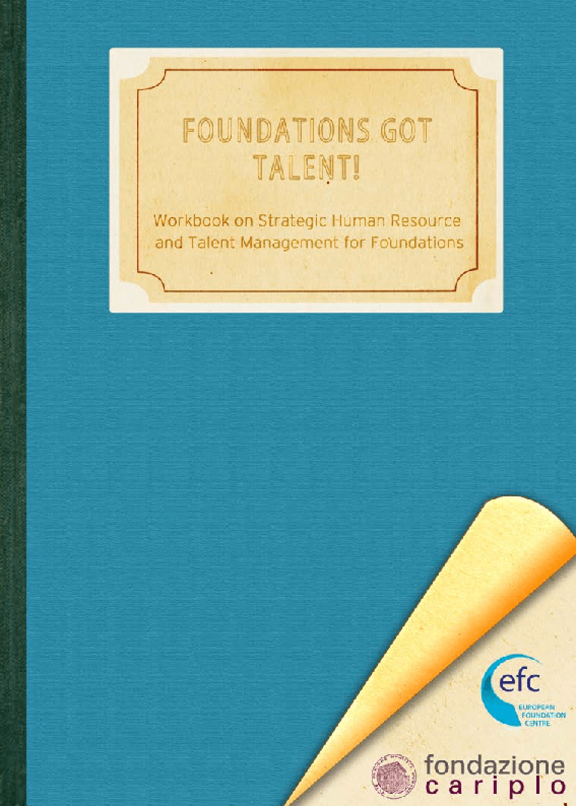 Foundations Got Talent! Workbook on Strategic Human Resource and Talent Management for Foundations