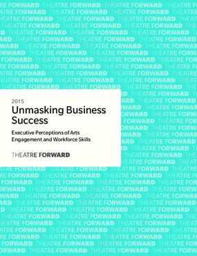 2015: Unmasking Business Success - Executive Perceptions of Arts Engagement and Workforce Skills