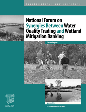 National Forum on Synergies Between Water Quality Trading and Wetland Mitigation Banking: July 11-12, 2005, Carnegie Endowment for International Peace, Washington, DC