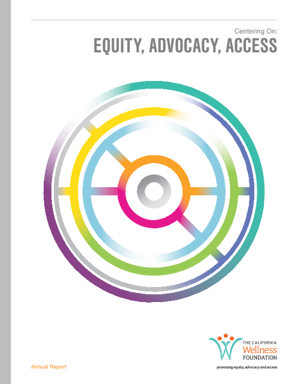Centering On: Equity, Advocacy, Access: The California Wellness Foundation Annual Report