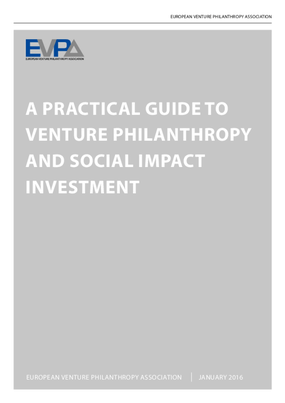 A PRACTICAL GUIDE TO VENTURE PHILANTHROPY AND SOCIAL IMPACT INVESTMENT