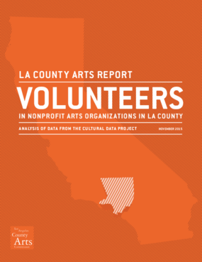 LA County Arts Report: Volunteers in Nonprofit Arts Organizations in LA County - Analysis of Data from the Cultural Data Project