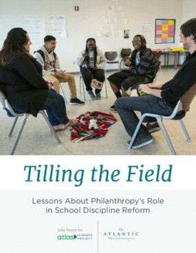 Tilling the Field: Lessons about Philanthropy's Role in School Discipline Reform