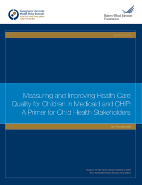 Measuring and Improving Health Care Quality for Children in Medicaid and CHIP: A Primer for Child Health Stakeholders