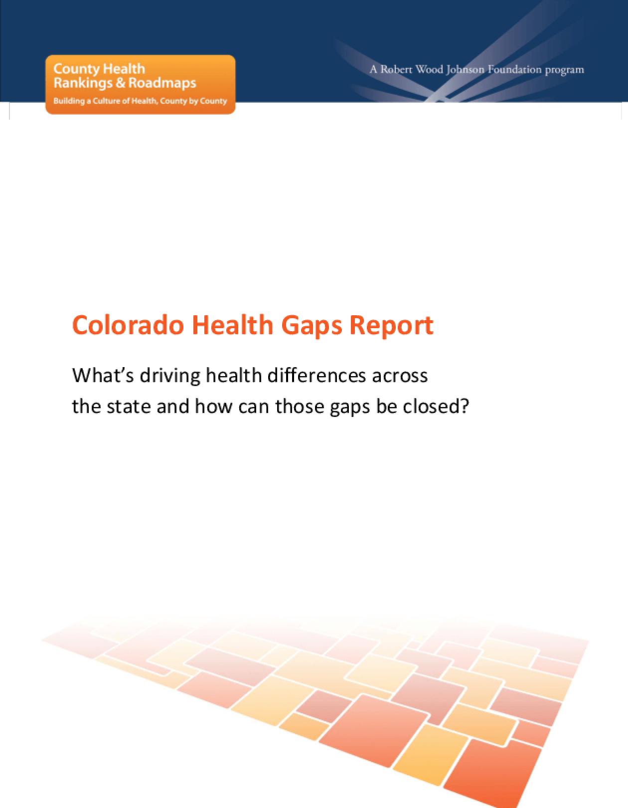 Colorado Health Gaps Report: What's Driving Health Differences Across the State and How Can Those Gaps Be Closed?