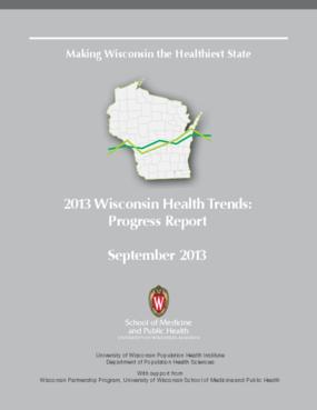 Making Wisconsin the Healthiest State, 2013 Wisconsin Health Trends: Progress Report
