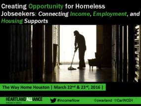 (SLIDES) Income NOW Training Series: Creating Opportunity for Homeless Jobseekers: Connecting Income, Employment, and Housing Supports
