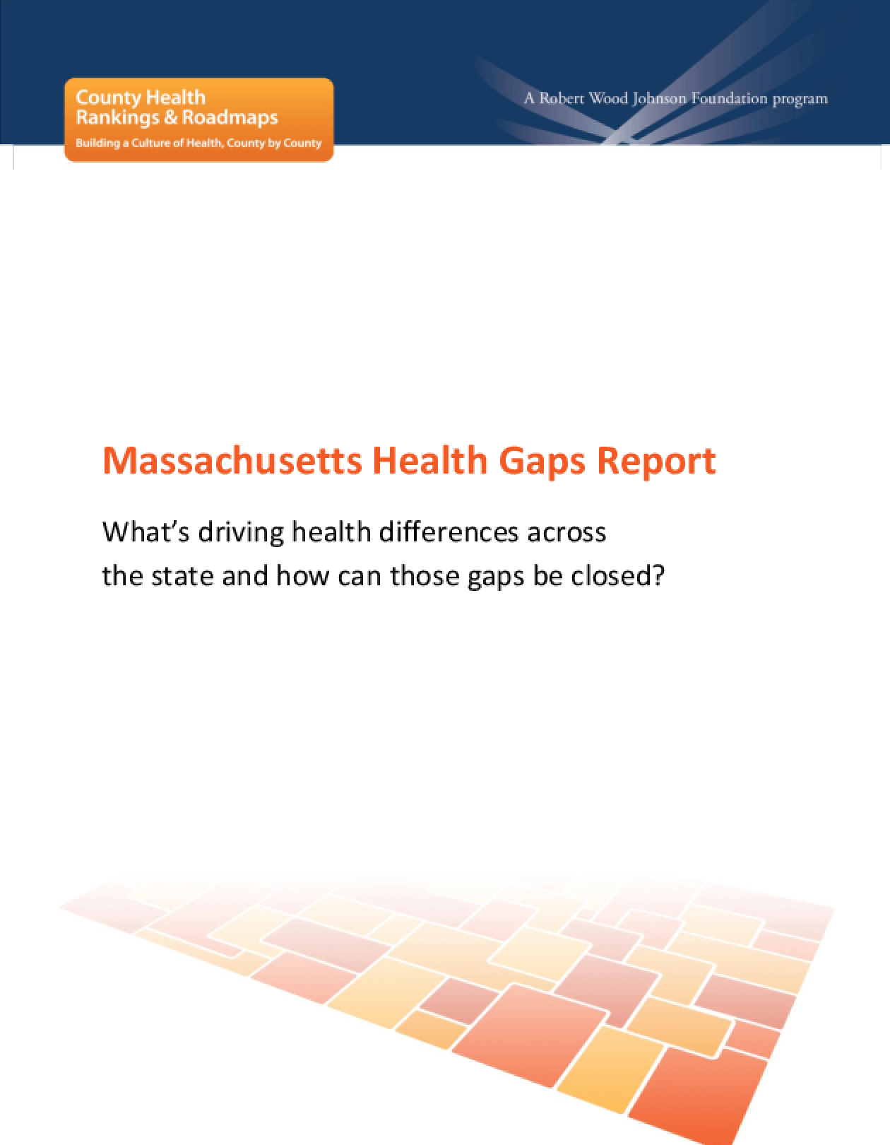 Massachusetts Health Gaps Report: What's Driving Health Differences Across the State and How Can Those Gaps Be Closed?