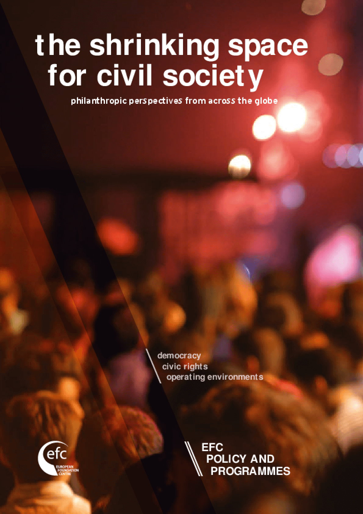 The Shrinking Space for Civil Society : Philanthropic Perspectives From Across the Globe