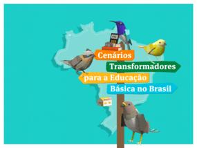 Cenários Transformadores para a Educação Básica no Brasil: relatório final